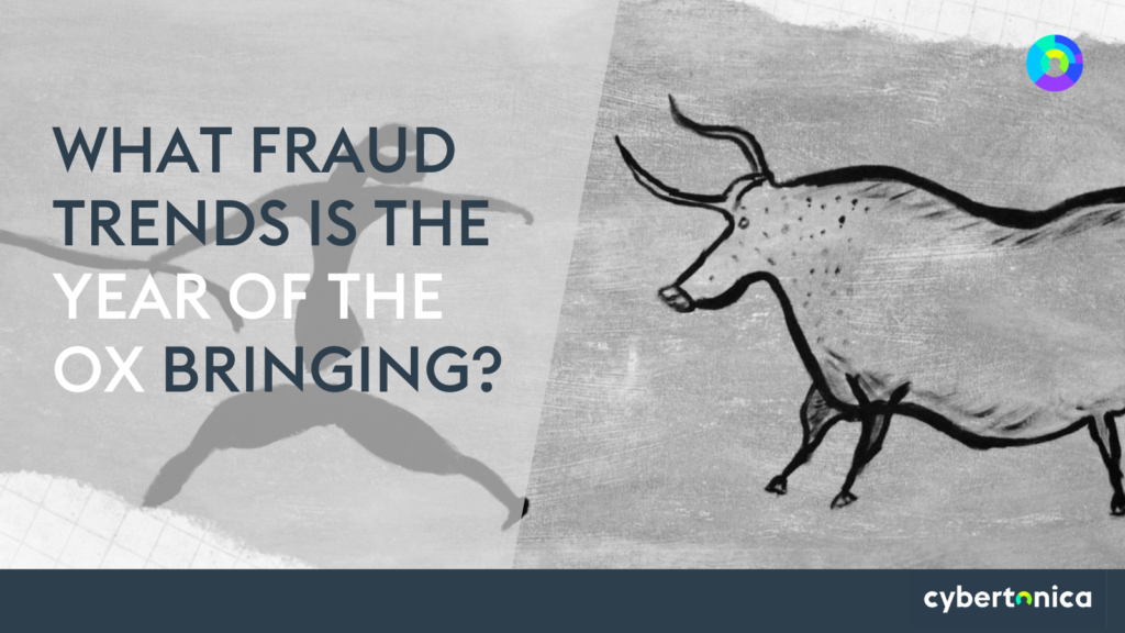 Cybertonica experts look at fraud trends and cyber risks as the Year of the OX begins.