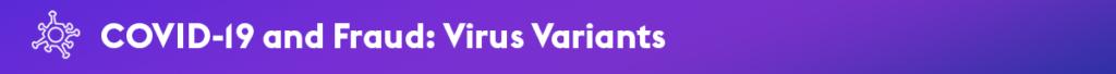 COVID-19 and Fraud: Virus Variants