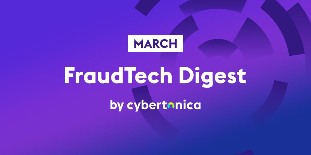 Cybertonica March FraudTech Digest
