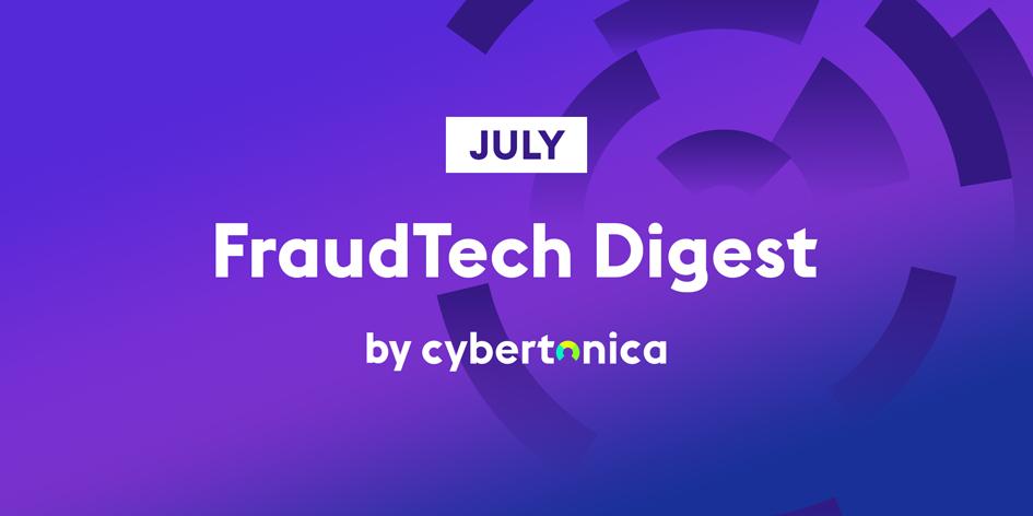 Cybertonica July Fraud tech digest